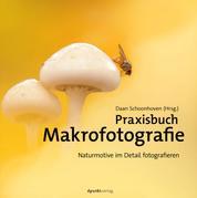 Praxisbuch Makrofotografie - Naturmotive im Detail fotografieren