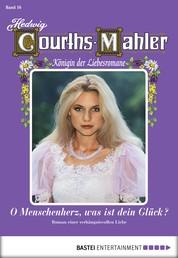 Hedwig Courths-Mahler - Folge 016 - O Menschenherz, was ist dein Glück?