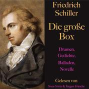 Friedrich Schiller: Die große Box - Dramen, Gedichte, Balladen, Novellen