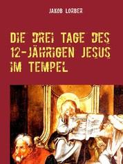 Die drei Tage des 12-jährigen Jesus im Tempel