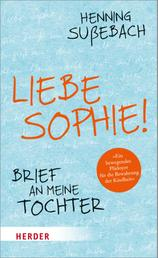 Liebe Sophie! - Brief an meine Tochter