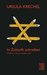 In Zukunft schreiben - Handbuch für alle, die schreiben wollen