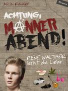 Mick Rainer: Achtung, MÄNNERABEND!
