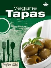 Vegane Tapas - Schmackhafte, fleischlose und kreative Gerichte aus Spanien