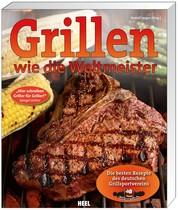 Grillen wie die Weltmeister - Die besten Rezepte des deutschen Grillsportvereins