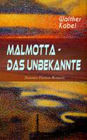 Walther Kabel: Malmotta - Das Unbekannte (Science-Fiction-Roman)