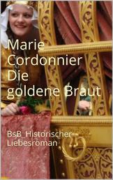 Die goldene Braut - BsB_Historischer Liebesroman