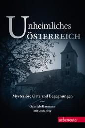 Unheimliches Österreich - Mysteriöse Orte und Begegnungen