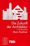Marc Kushner: Die Zukunft der Architektur in 100 Bauwerken ★★★