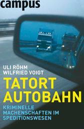 Tatort Autobahn - Kriminelle Machenschaften im Speditionswesen
