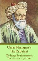 Omar Khayyam: The Rubaiyat