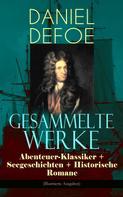 Daniel Defoe: Gesammelte Werke: Abenteuer-Klassiker + Seegeschichten + Historische Romane (Illustrierte Ausgaben) ★★★★