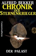 Alfred Bekker: Chronik der Sternenkrieger 10 - Der Palast (Science Fiction Abenteuer) ★★★★