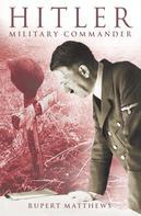 Rupert Matthews: Hitler: Military Commander