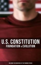 U.S. Constitution: Foundation & Evolution (Including the Biographies of the Founding Fathers) - The Formation of the Constitution, Debates of the Constitutional Convention of 1787, Constitutional Amendment Process & Actions by the U.S. Congress,