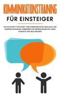 Michael Rösing: Kommunikationstraining für Einsteiger: Wie Sie Schritt für Schritt Ihre Kommunikation, Smalltalk und Gesprächsführung verbessern für größere Beliebtheit, mehr Kontakte und neue Freunde