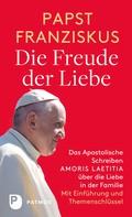 Papst Franziskus: Die Freude der Liebe: Das Apostolische Schreiben Amoris Laetitia über die Liebe in der Familie ★★★