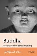 Gottfried Mai: Buddha - Die Illusion der Selbsterlösung ★★★★★