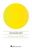 Richard Hey: Feuer unter den Füßen