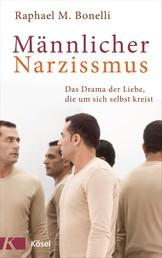 Männlicher Narzissmus - Das Drama der Liebe, die um sich selbst kreist