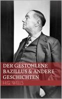 H.G. Wells: Der gestohlene Bazillus und andere Geschichten