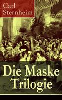 Carl Sternheim: Die Maske Trilogie