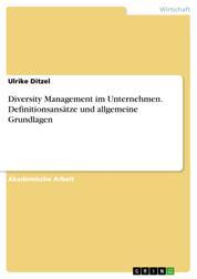 Diversity Management im Unternehmen. Definitionsansätze und allgemeine Grundlagen