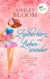"""Zauberherz und Liebeswunder - Drei Romane in einem eBook: """"Body Switch"""", """"Hungry for Love"""" und """"Von Mäusen und Millionären"""""""