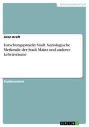 Forschungsprojekt Stadt. Soziologische Merkmale der Stadt Mainz und anderer Lebensräume