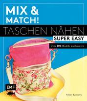 Mix and match! Taschen nähen super easy - Über 100 Modelle kombinieren – Mit Schnittmusterbogen