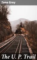 Zane Grey: The U. P. Trail