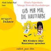 """""""Gib mir mal die Hautfarbe"""" - Mit Kindern über Rassismus sprechen (Ungekürzt)"""