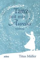 Titus Müller: Tanz mit mir, Aurelia ★★★★★