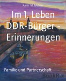 Karin M. Mehner: Im 1. Leben DDR-Bürger - Erinnerungen