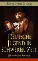Josephine Siebe: Deutsche Jugend in schwerer Zeit (Historischer Roman) ★★★