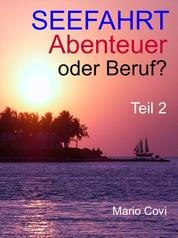 Seefahrt - Abenteuer oder Beruf? - Teil 2 - Von Traumtrips, Rattendampfern, wilder Lebenslust und schmerzvollem Abschiednehmen . . .