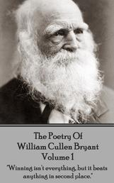 "The Poetry of William Cullen Bryant - Volume 1 - ""Winning isn't everything, but it beats anything in second place."""