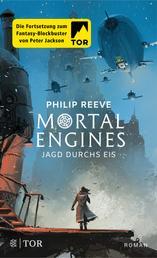 Mortal Engines - Jagd durchs Eis - Roman