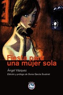 Ángel Vázquez: Fiesta para una mujer sola