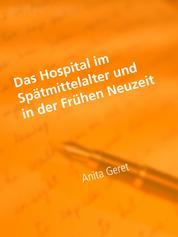 Das Hospital im Spätmittelalter und in der Frühen Neuzeit