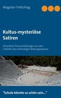 Magister Tiefschlag: Kultus-mysteriöse Satiren