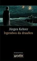 Jürgen Kehrer: Irgendwo da draußen ★★★★