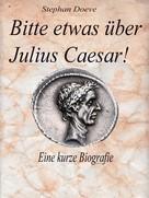 Stephan Doeve: Bitte etwas über Julius Caesar !