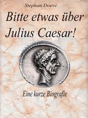 Bitte etwas über Julius Caesar !