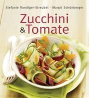 Zucchini und Tomate - Die besten Rezepte