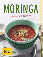 Moringa - Die besten Rezepte mit dem Nährstoffwunder