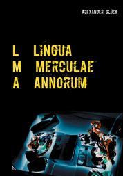 L M A. Lingua Merculae Annorum. - Die Sprache der Merkel-Jahre in zehn kritischen Betrachtungen.