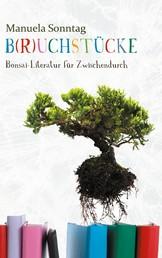B(r)uchstücke - Bonsai-Literatur für Zwischendurch
