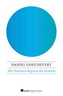 Daniel Goeudevert: Mit Träumen beginnt die Realität