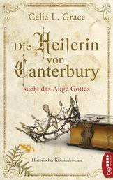 Die Heilerin von Canterbury sucht das Auge Gottes - Historischer Kriminalroman